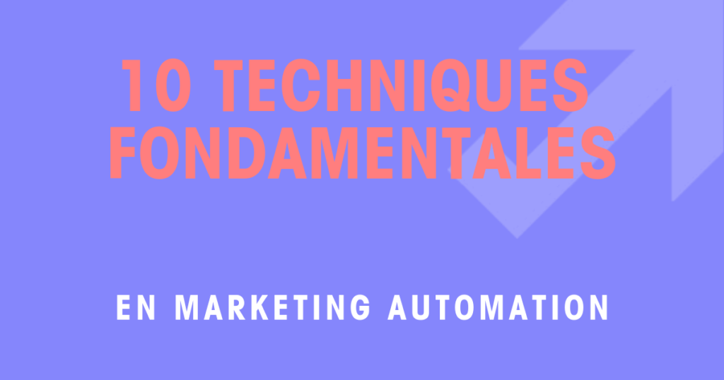 10 techniques fondamentales en Marketing Automation