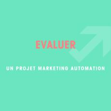 Evaluer un projet Marketing Automation