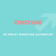 Concevoir un projet Marketing Automation