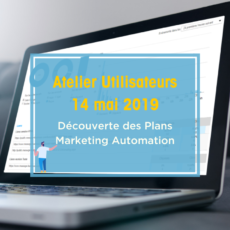 Atelier Utilisateurs découverte des Plans Marketing Automation Message Business 14 mai 2019